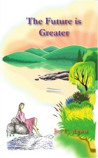 The Future is Greater by Joy C. Agwu. Published by The Manuscript Publisher