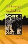 The Echo of a Troubled Soul by Joy C. Agwu. Available to browse and buy online, in print and e-book editions.