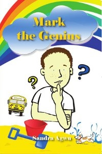 Mark the Genius by Sandra Agwu. Published by The Manuscript Publisher, 2014